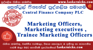 Marketing Officers, Marketing executives ,Trainee Marketing Officers - Central Finance Company PLC