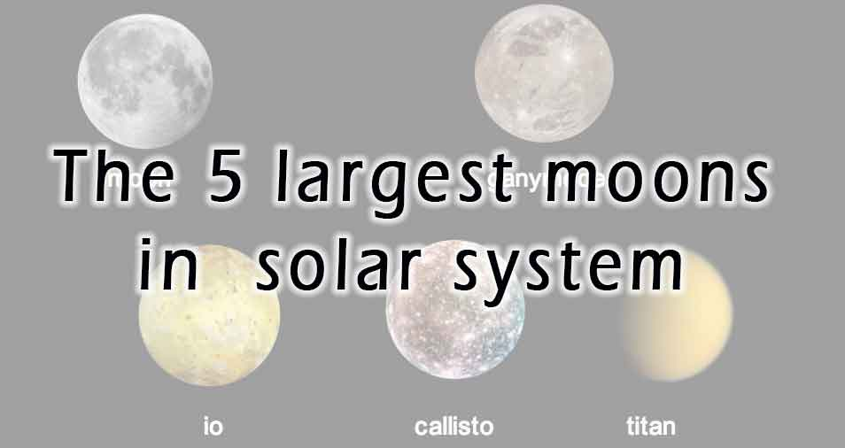 Largest 5 moons in the solar system